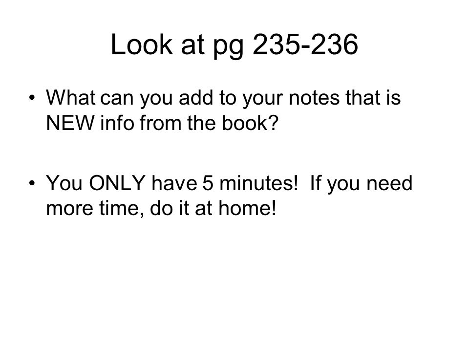 Look at pg 235-236What can you add to your notes that is NEW info from the book.