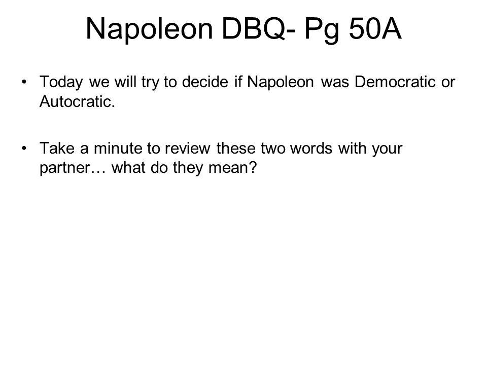Napoleon DBQ- Pg 50AToday we will try to decide if Napoleon was Democratic or Autocratic.