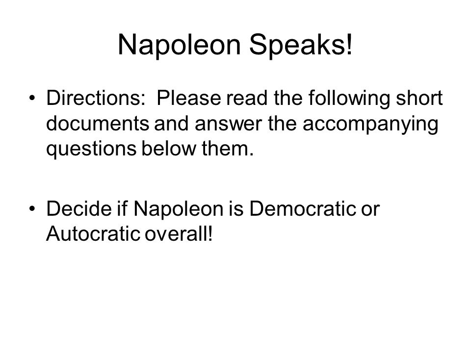Napoleon Speaks! Directions: Please read the following short documents and answer the accompanying questions below them.