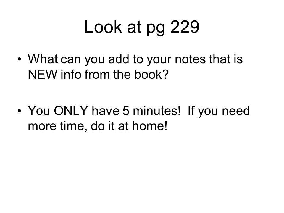 Look at pg 229What can you add to your notes that is NEW info from the book.