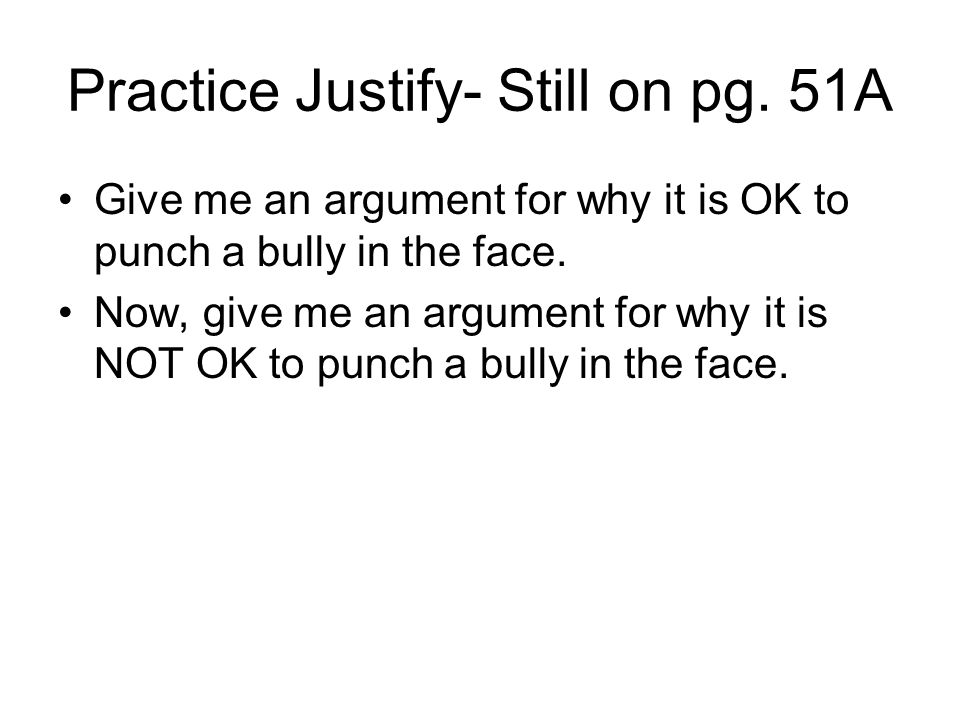 Practice Justify- Still on pg. 51A