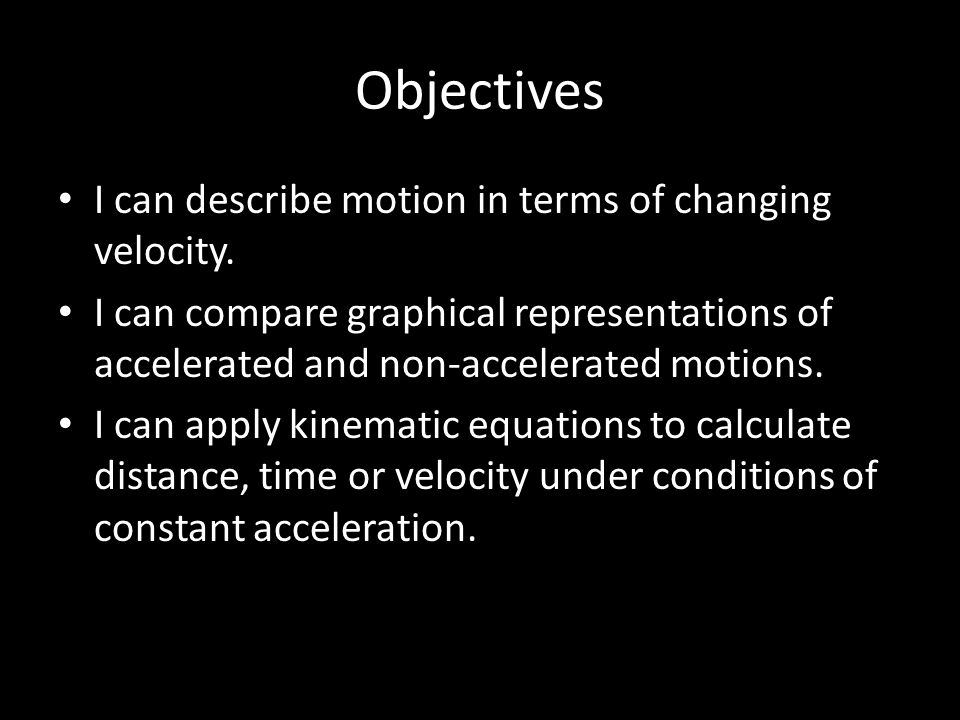 Objectives I can describe motion in terms of changing velocity.