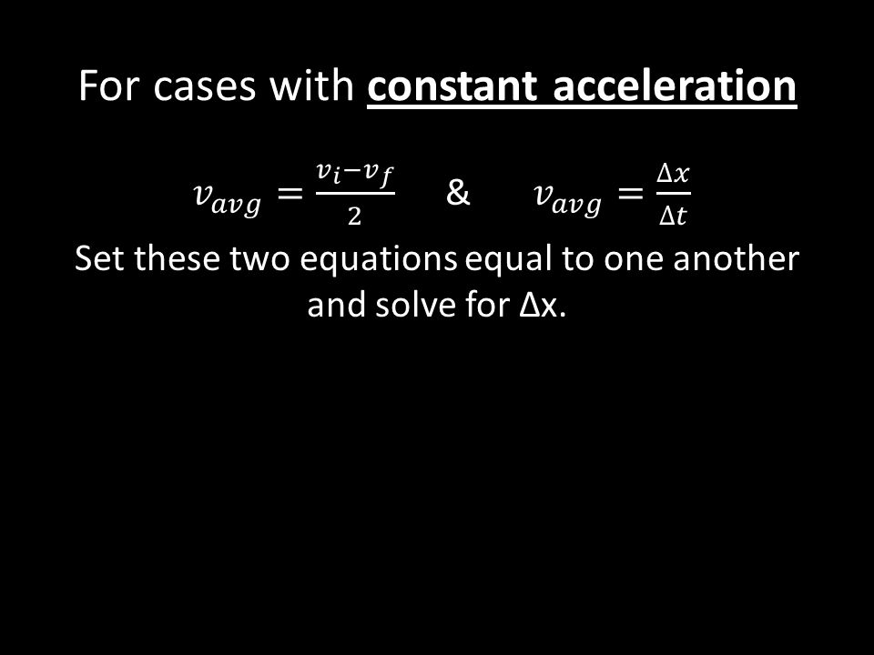 For cases with constant acceleration
