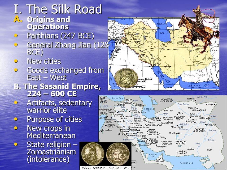 I. The Silk Road Origins and Operations Parthians (247 BCE)