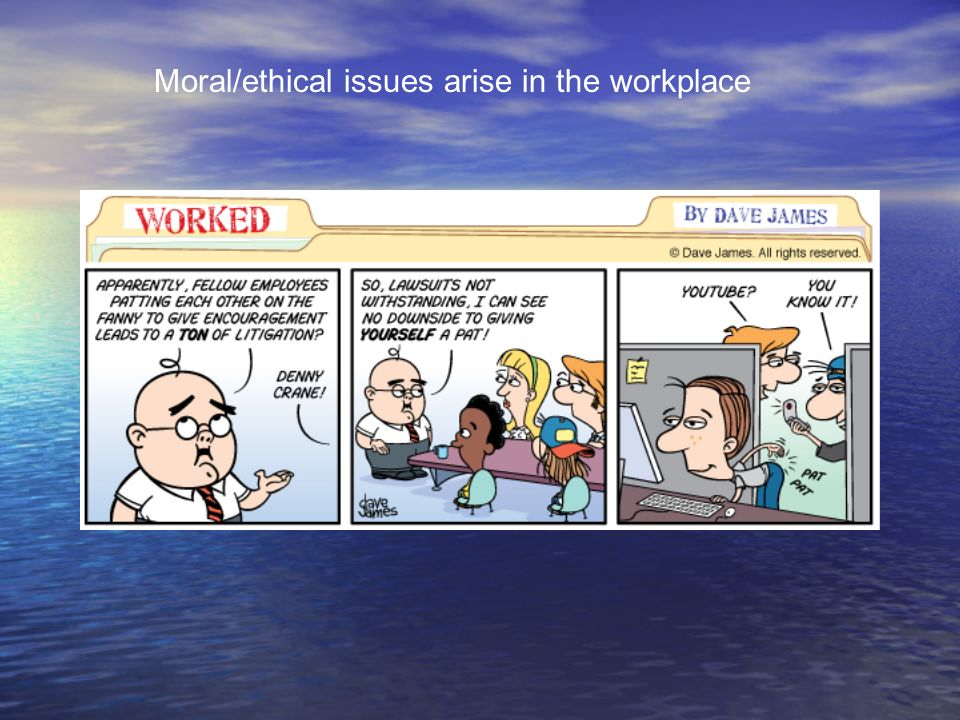 Moral/ethical issues arise in the workplace