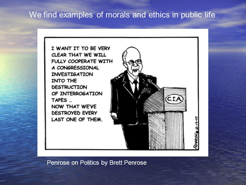 We find examples of morals and ethics in public life