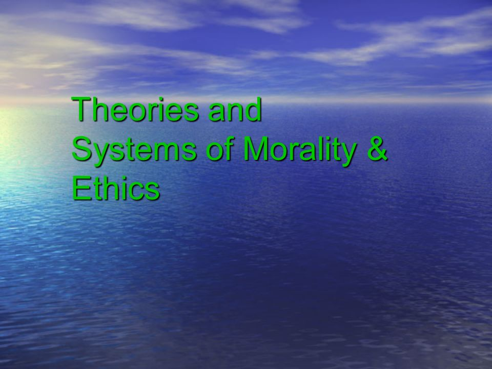 Theories and Systems of Morality & Ethics