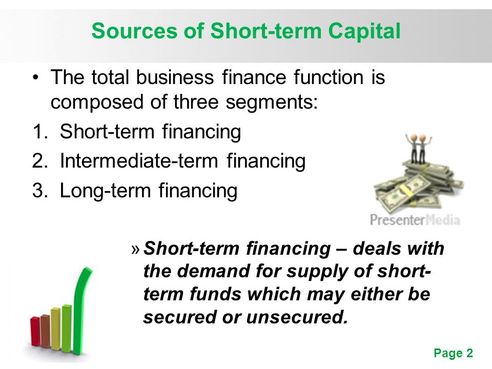 what are the three primary sources of short term funds There are a variety of short term sources of funds available to a company, which  require varying levels of collateral, personal guarantees, and interest expense.