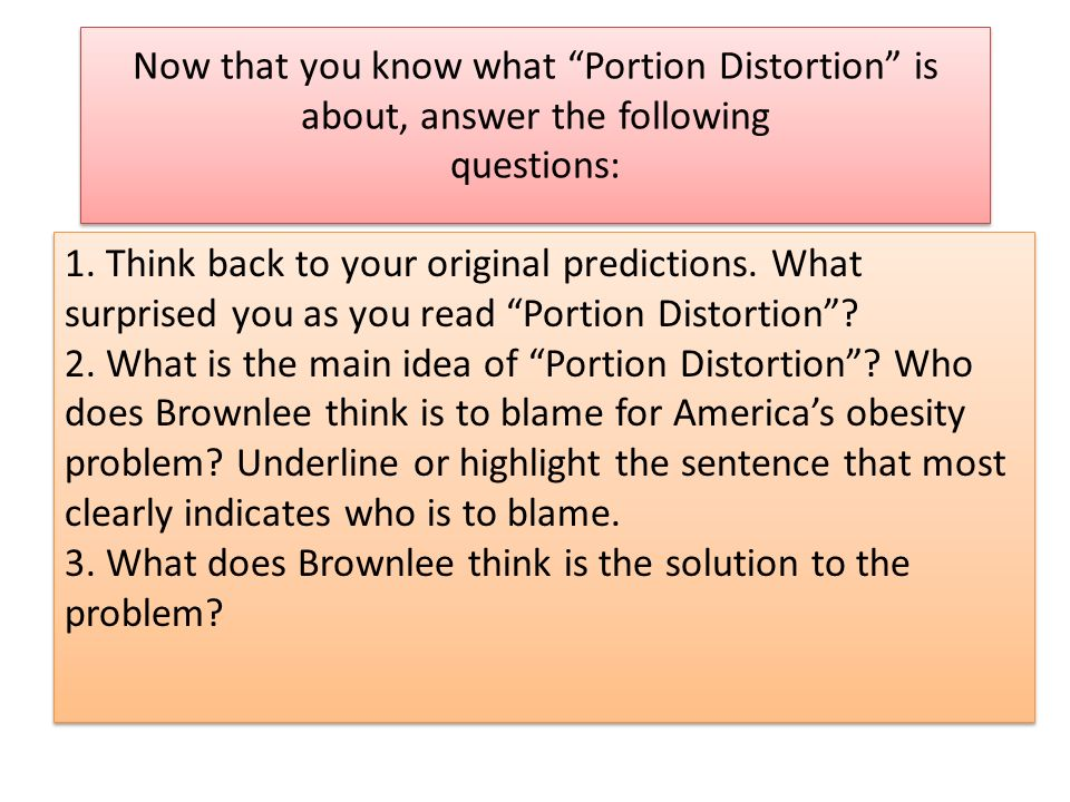 Now that you know what Portion Distortion is about, answer the following questions: