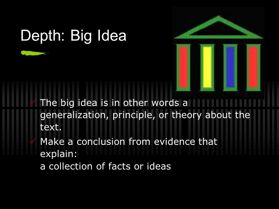 Depth: Big Idea The big idea is in other words a generalization, principle, or theory about the text.