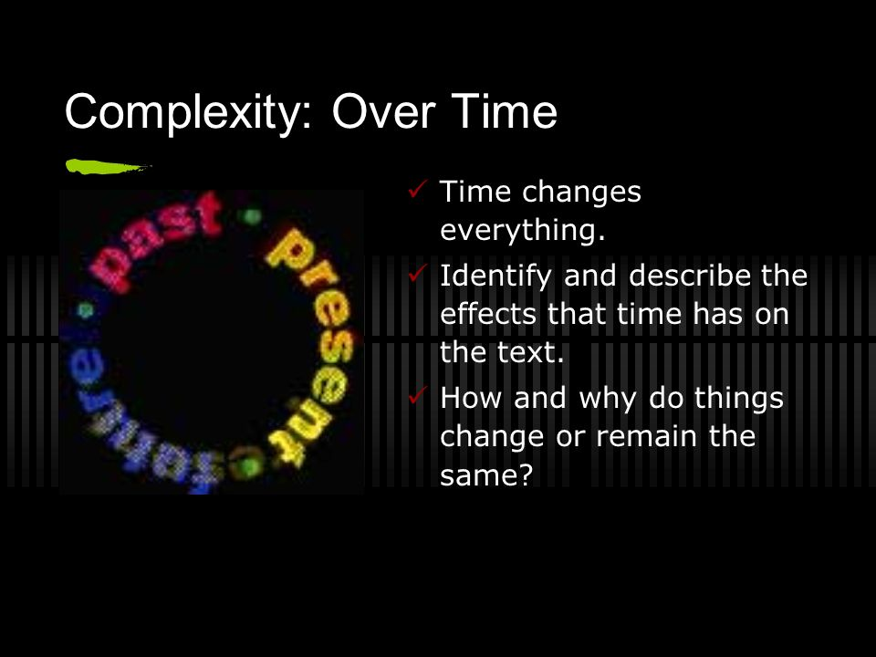 Complexity: Over Time Time changes everything.