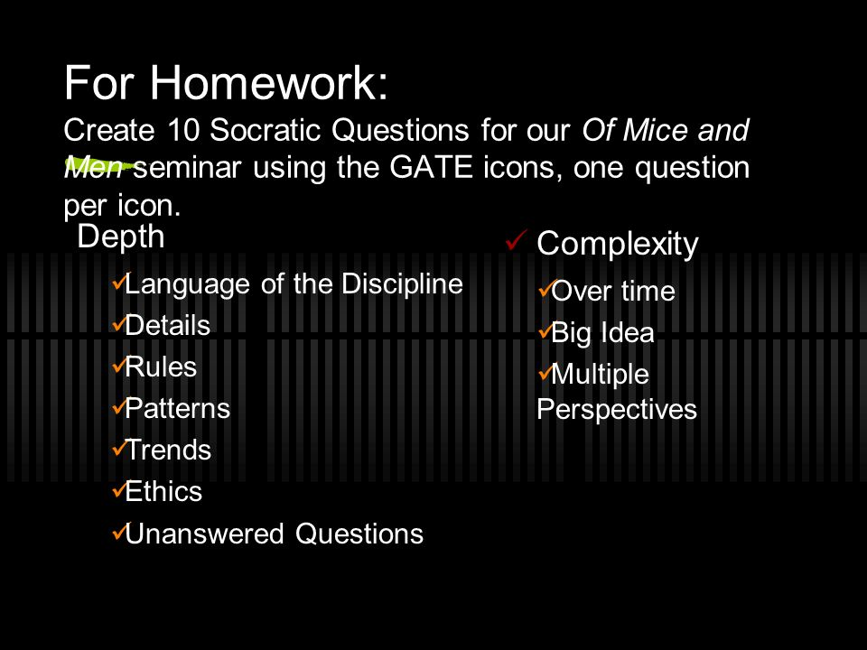 For Homework: Create 10 Socratic Questions for our Of Mice and Men seminar using the GATE icons, one question per icon.