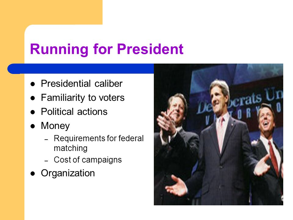 Running for President Presidential caliber Familiarity to voters