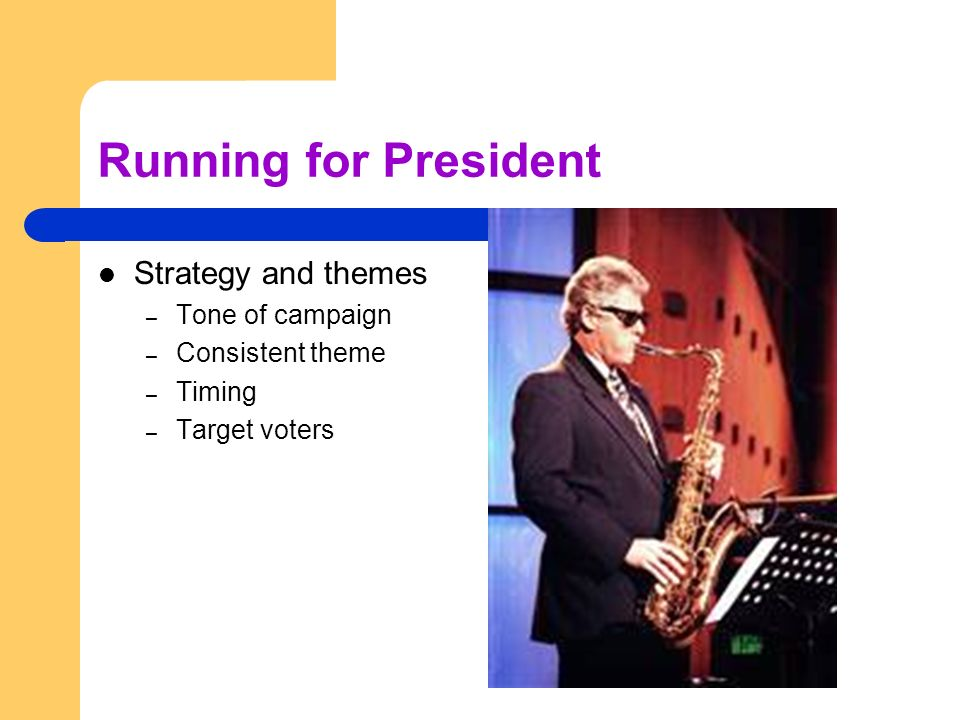 Running for President Strategy and themes Tone of campaign