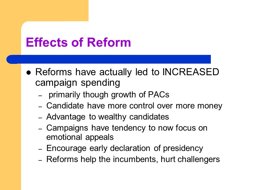 Effects of Reform Reforms have actually led to INCREASED campaign spending. primarily though growth of PACs.