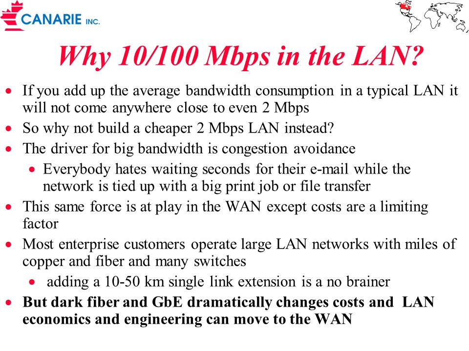 Why 10/100 Mbps in the LAN If you add up the average bandwidth consumption in a typical LAN it will not come anywhere close to even 2 Mbps.