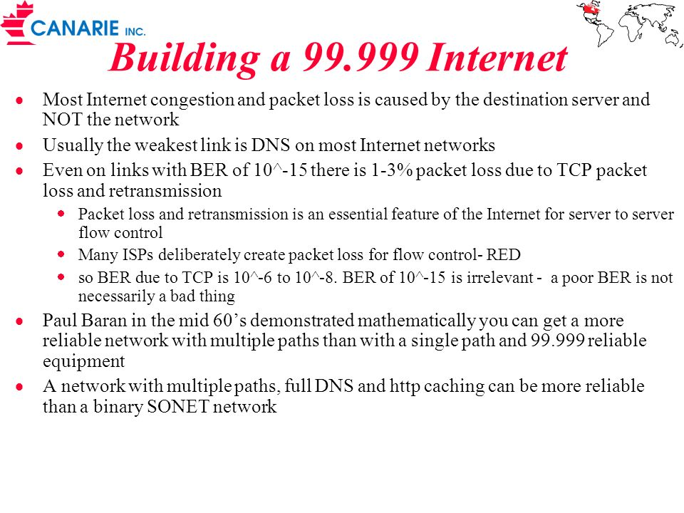 Building a 99.999 Internet Most Internet congestion and packet loss is caused by the destination server and NOT the network.