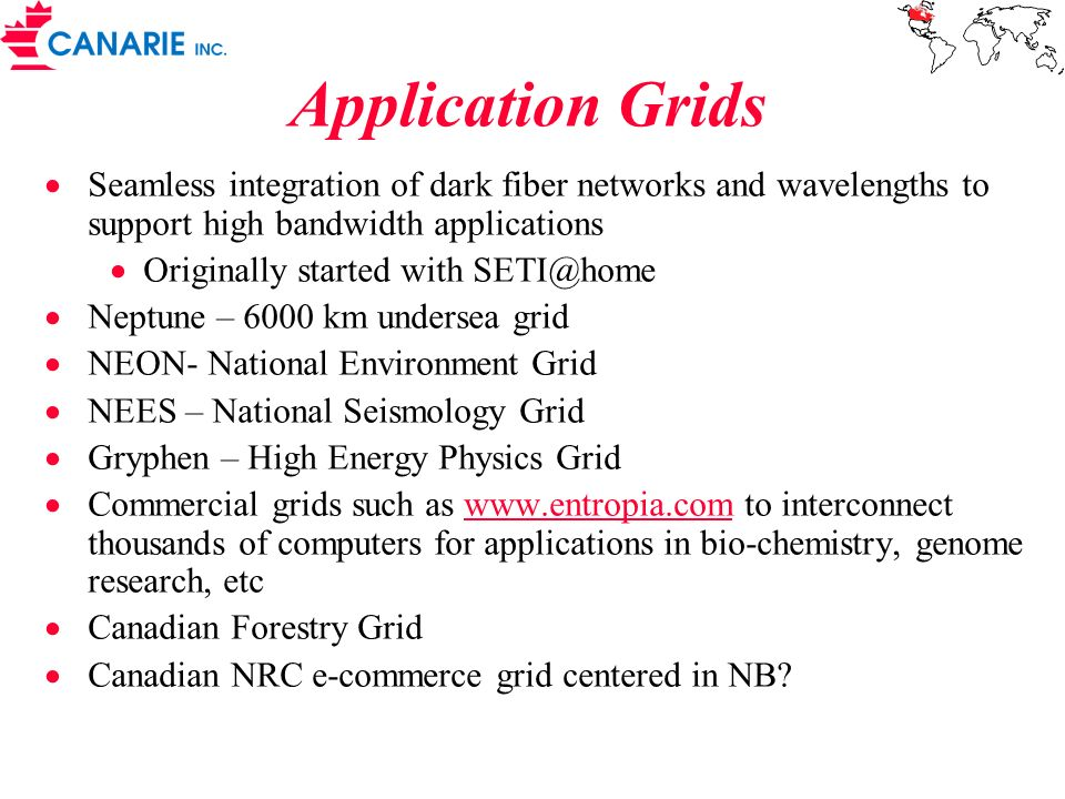 Application Grids Seamless integration of dark fiber networks and wavelengths to support high bandwidth applications.