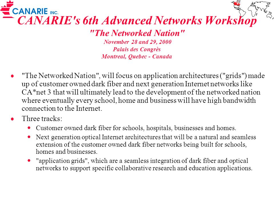 CANARIE s 6th Advanced Networks Workshop The Networked Nation November 28 and 29, 2000 Palais des Congrès Montreal, Quebec - Canada