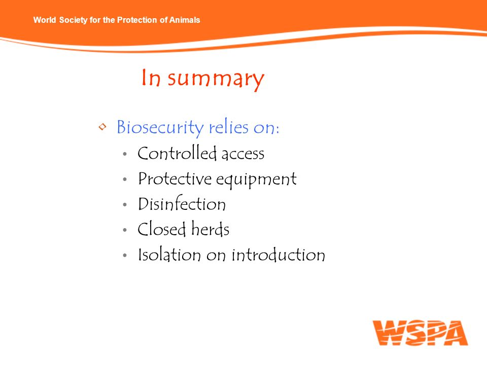 In summary Biosecurity relies on: Controlled access