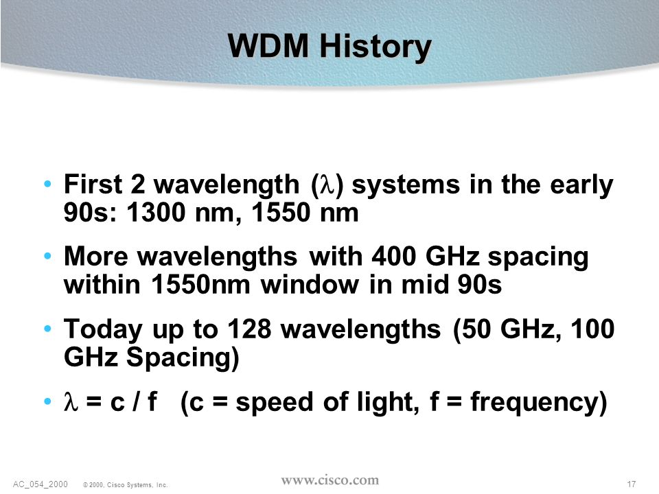 WDM HistoryFirst 2 wavelength (l) systems in the early 90s: 1300 nm, 1550 nm. More wavelengths with 400 GHz spacing within 1550nm window in mid 90s.