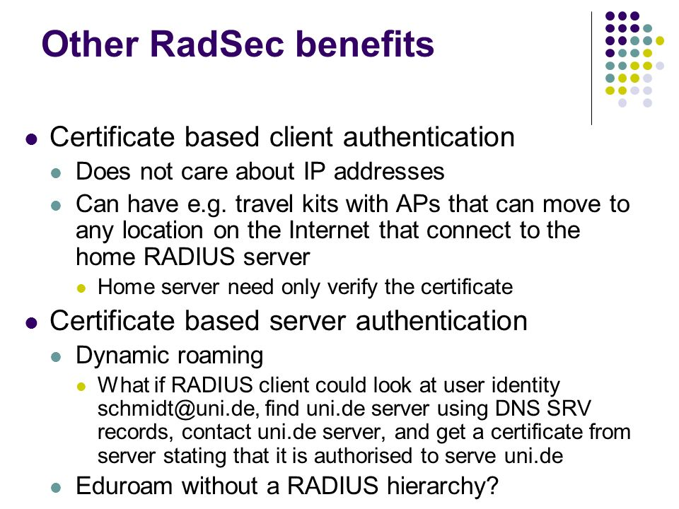 Other RadSec benefits Certificate based client authentication