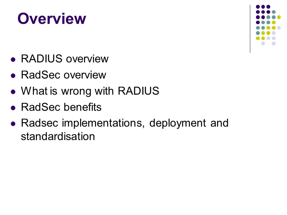 Overview RADIUS overview RadSec overview What is wrong with RADIUS