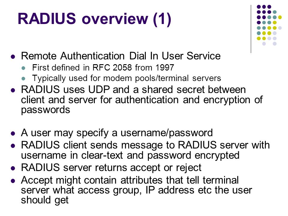RADIUS overview (1) Remote Authentication Dial In User Service