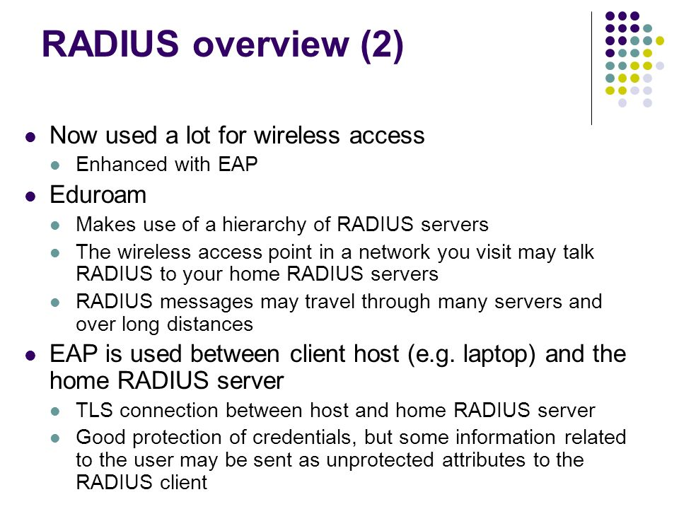 RADIUS overview (2) Now used a lot for wireless access Eduroam