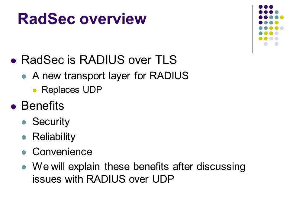RadSec overview RadSec is RADIUS over TLS Benefits