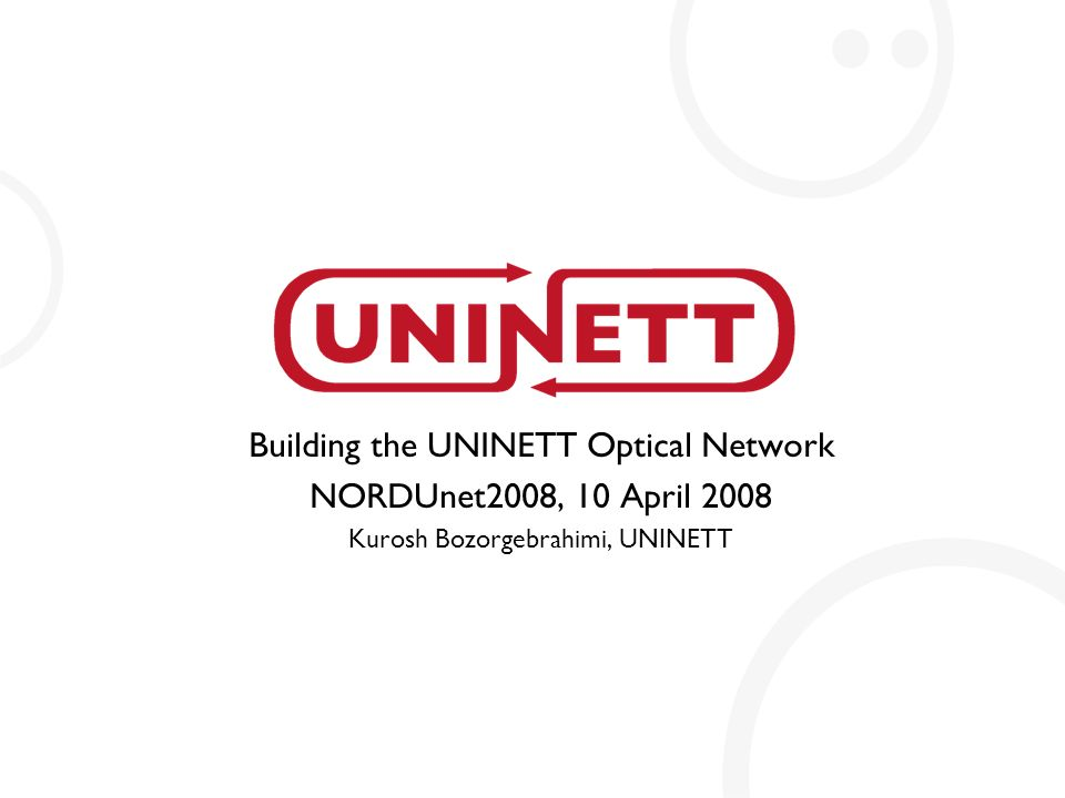 Building the UNINETT Optical Network NORDUnet2008, 10 April 2008