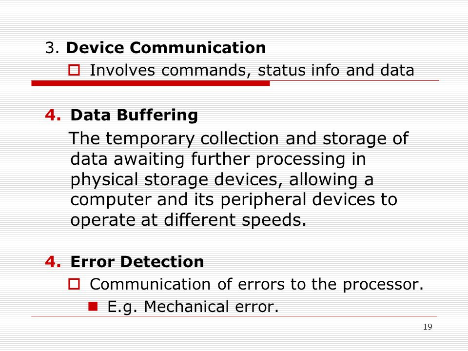 3. Device Communication Involves commands, status info and data. Data Buffering.