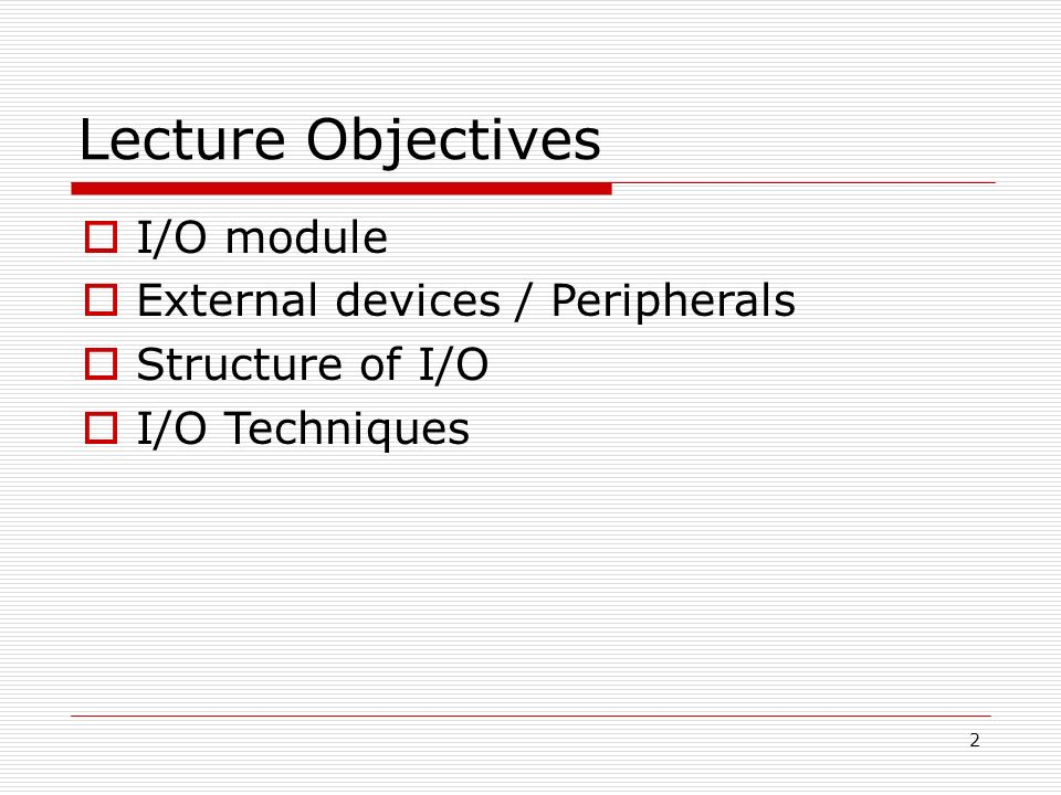 Lecture Objectives I/O module External devices / Peripherals