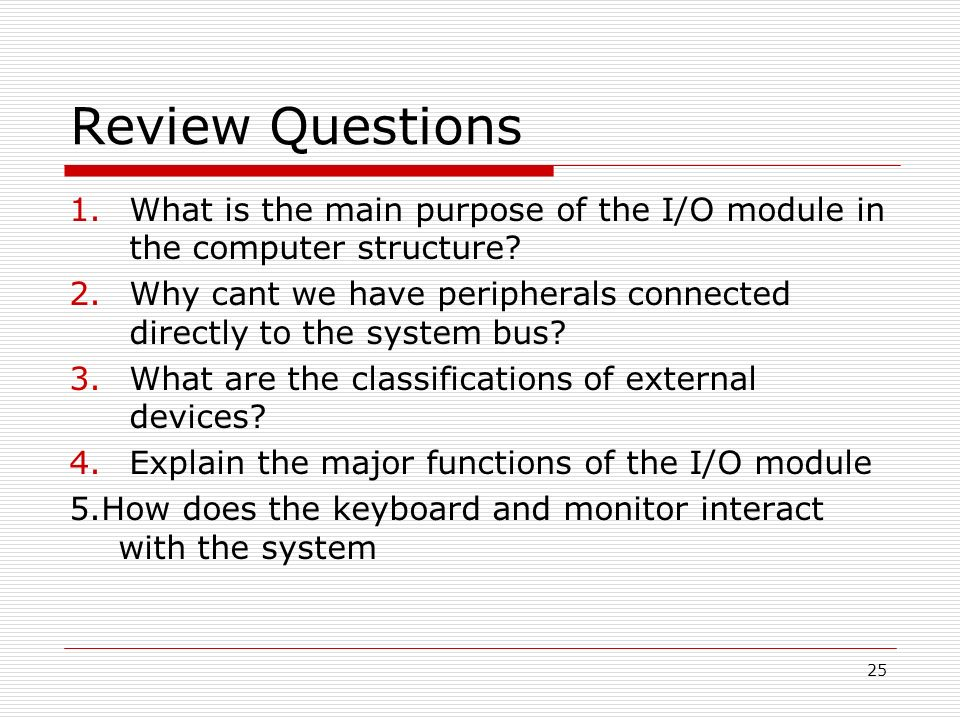 Review Questions What is the main purpose of the I/O module in the computer structure