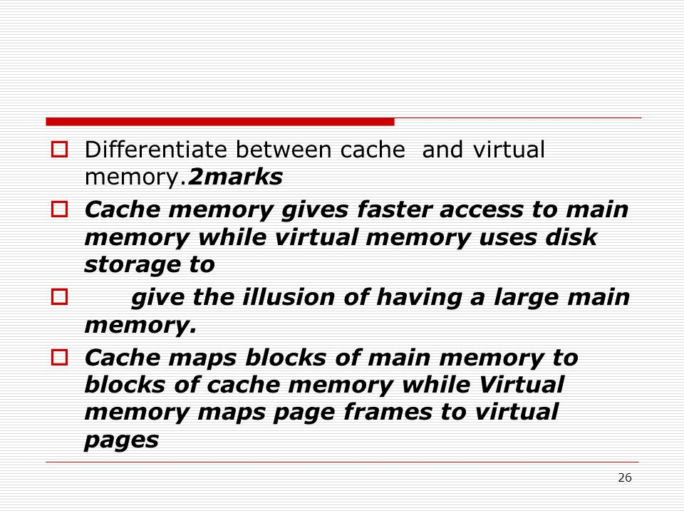 Differentiate between cache and virtual memory.2marks