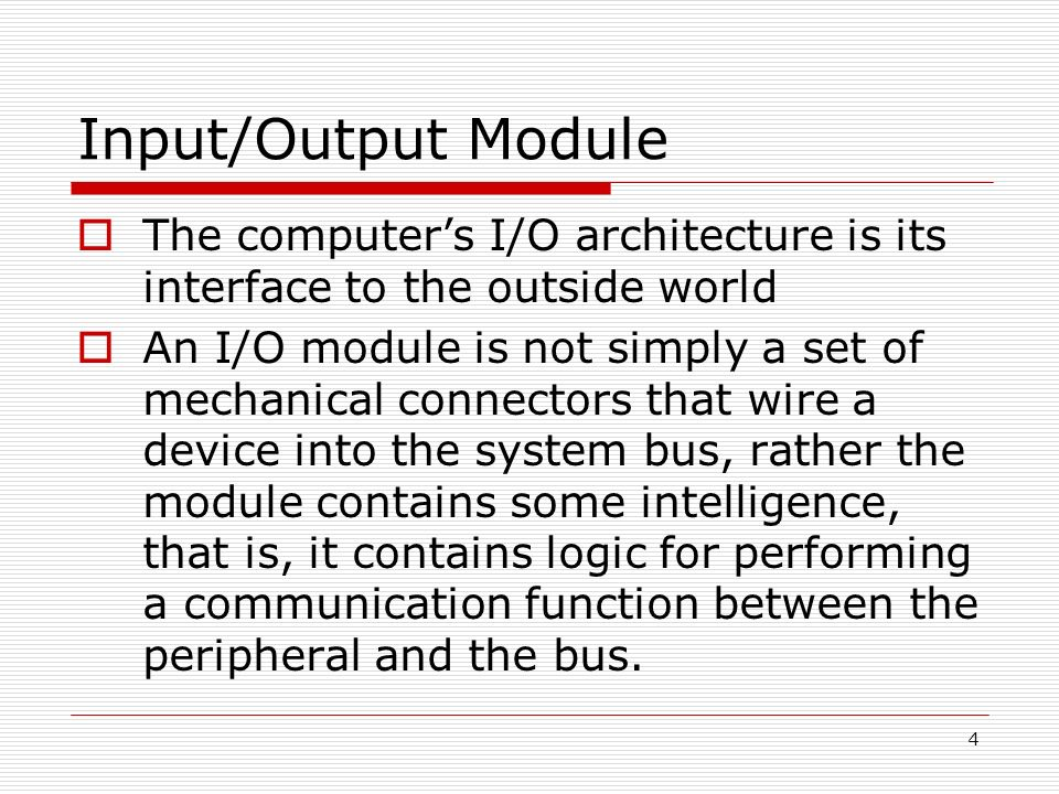 Input/Output Module The computer's I/O architecture is its interface to the outside world.