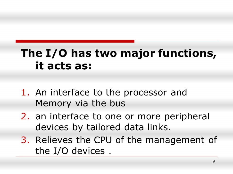 The I/O has two major functions, it acts as: