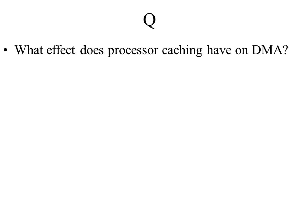 Q What effect does processor caching have on DMA
