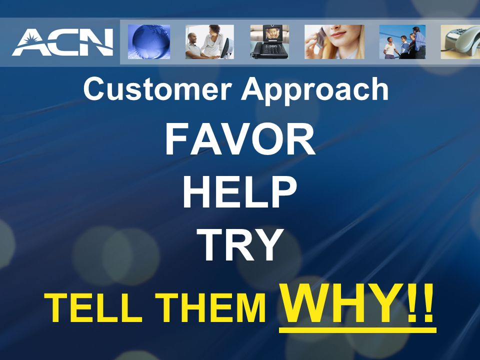 Customer Approach FAVOR HELP TRY TELL THEM WHY!!
