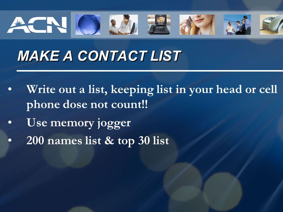 MAKE A CONTACT LIST Write out a list, keeping list in your head or cell phone dose not count!! Use memory jogger.