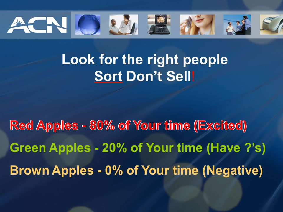 Look for the right people Sort Don't Sell!
