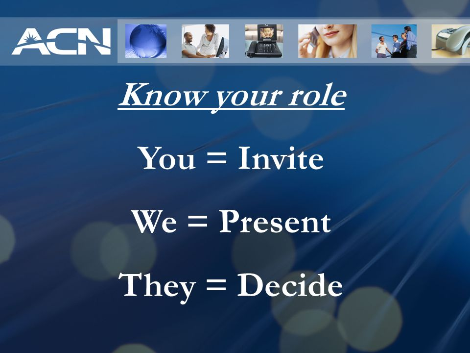 Know your role You = Invite We = Present They = Decide