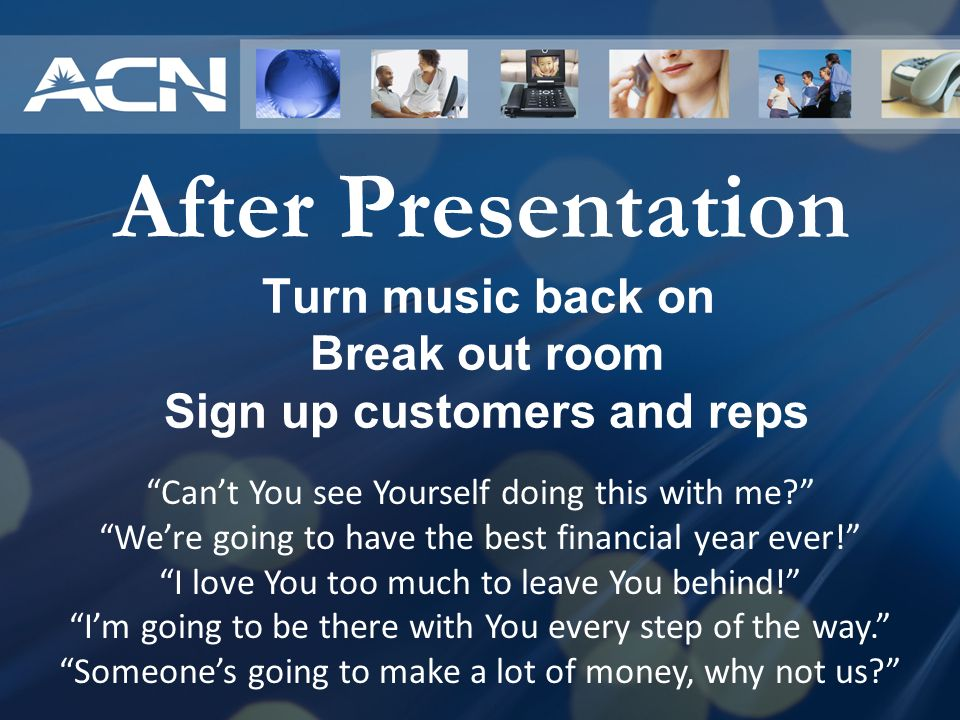 Turn music back on Break out room Sign up customers and reps