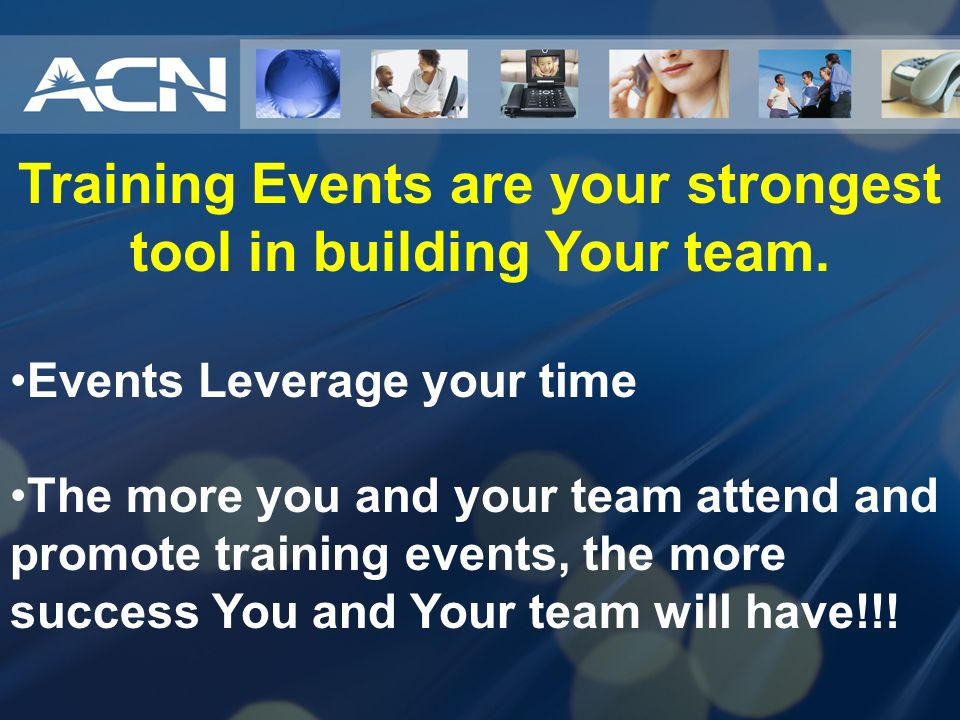 Training Events are your strongest tool in building Your team.