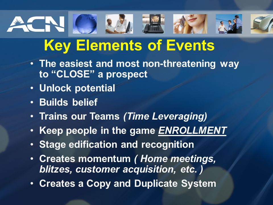 Key Elements of Events The easiest and most non-threatening way to CLOSE a prospect. Unlock potential.