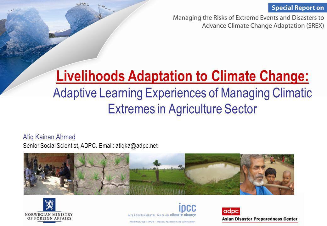 Livelihoods Adaptation to Climate Change: Adaptive Learning Experiences of Managing Climatic Extremes in Agriculture Sector