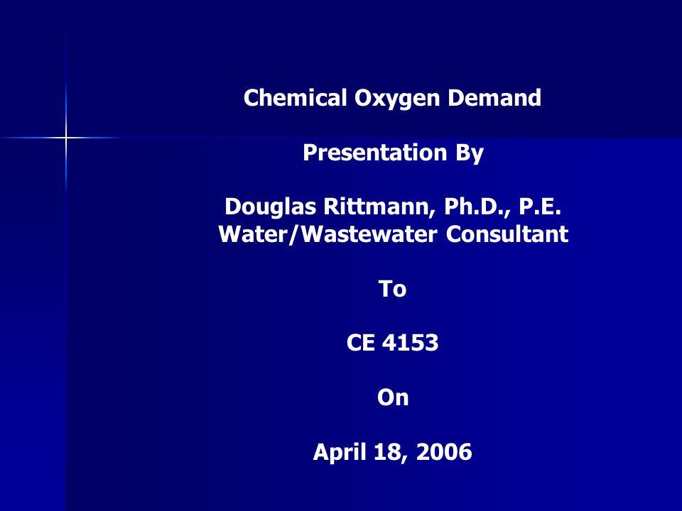 Chemical Oxygen Demand Presentation By Douglas Rittmann, Ph.D., P.E.