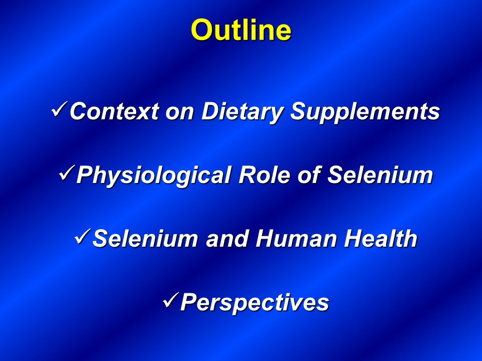 Outline Context on Dietary Supplements Physiological Role of Selenium