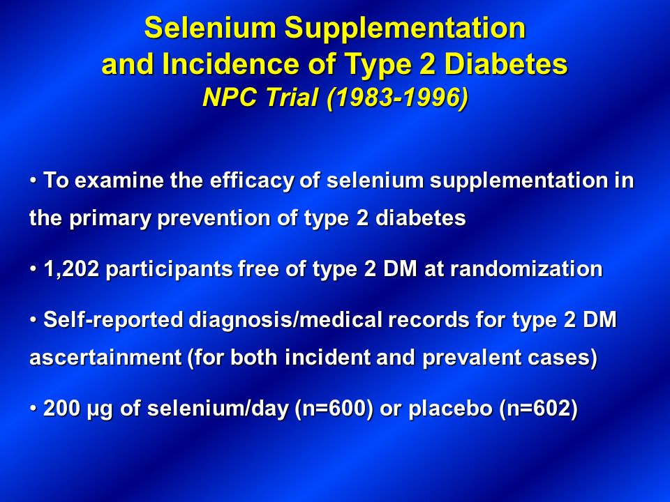 Selenium Supplementation and Incidence of Type 2 Diabetes NPC Trial ( )