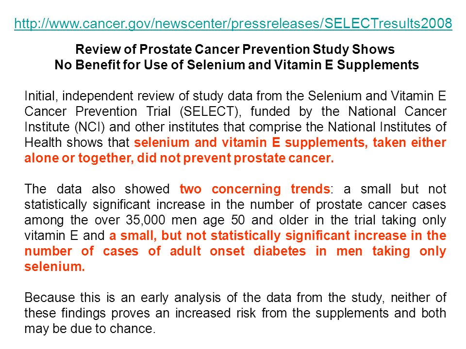 http://www.cancer.gov/newscenter/pressreleases/SELECTresults2008 Review of Prostate Cancer Prevention Study Shows.
